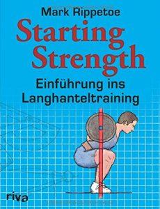 Starting Strength von Mark Rippetoe gehört zur Grundlagenliteratur eines jeden Kraftsportlers